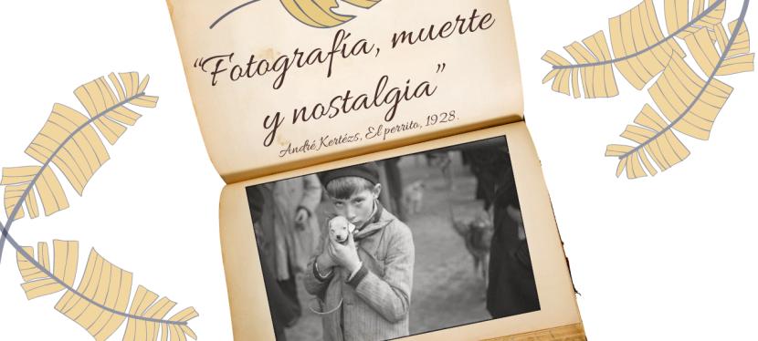 """Fotografía, muerte ynostalgia"""