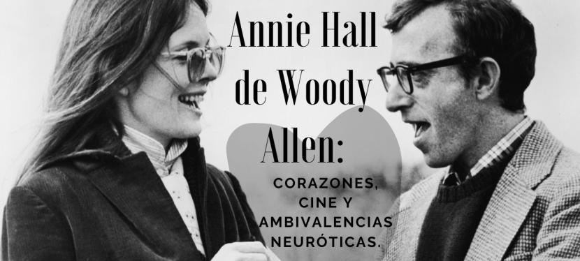 Annie Hall de Woody Allen: corazones, cine y ambivalenciasneuróticas.