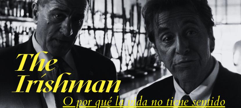 """""""The Irishman"""" o por qué la vida no tienesentido"""